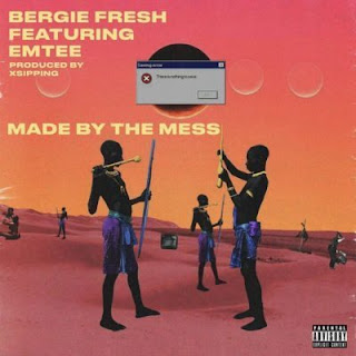 Bergie Fresh feat Emtee – Made By The Mess