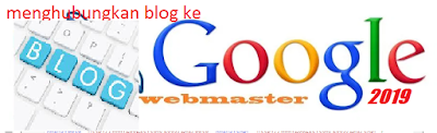 Cara jitu menghubungkan blog ke webmaster tools 2019