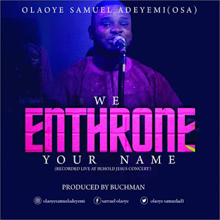 Download Music: Olaoye Samuel Adeyemi – We enthrone your name