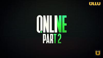 Online (Part-2) Ullu Webseries 2021: Release Date, Cast StoryLine & How To Watch?