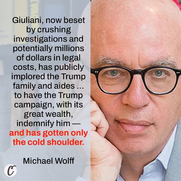 Giuliani, now beset by crushing investigations and potentially millions of dollars in legal costs, has publicly implored the Trump family and aides ... to have the Trump campaign, with its great wealth, indemnify him — and has gotten only the cold shoulder. — author Michael Wolff