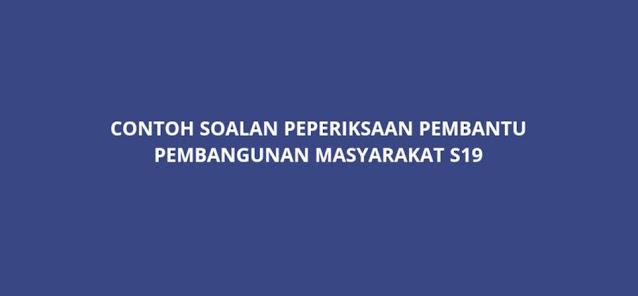 Contoh Soalan Peperiksaan Pembantu Pembangunan Masyarakat S19 (2021)