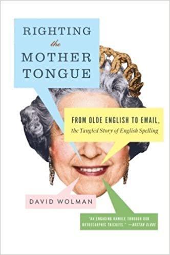 Righting-the-Mother-Tongue-From-Olde-English-to-Email-the-Tangled-Story-of-English-Spelling-David-Wolman