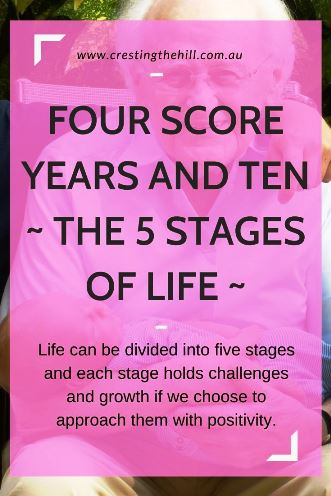 Life can be divided into five stages and each stage holds challenges and growth if we choose to approach them with positivity.