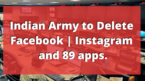 Indian army takes decision to delete all their officers and solders account from Instagram and Facebook and Uninstall these Apps!