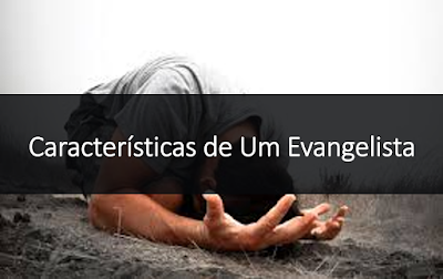 Características de um evangelista