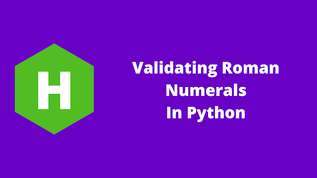 HackerRank Validating Roman Numerals in python problem solution