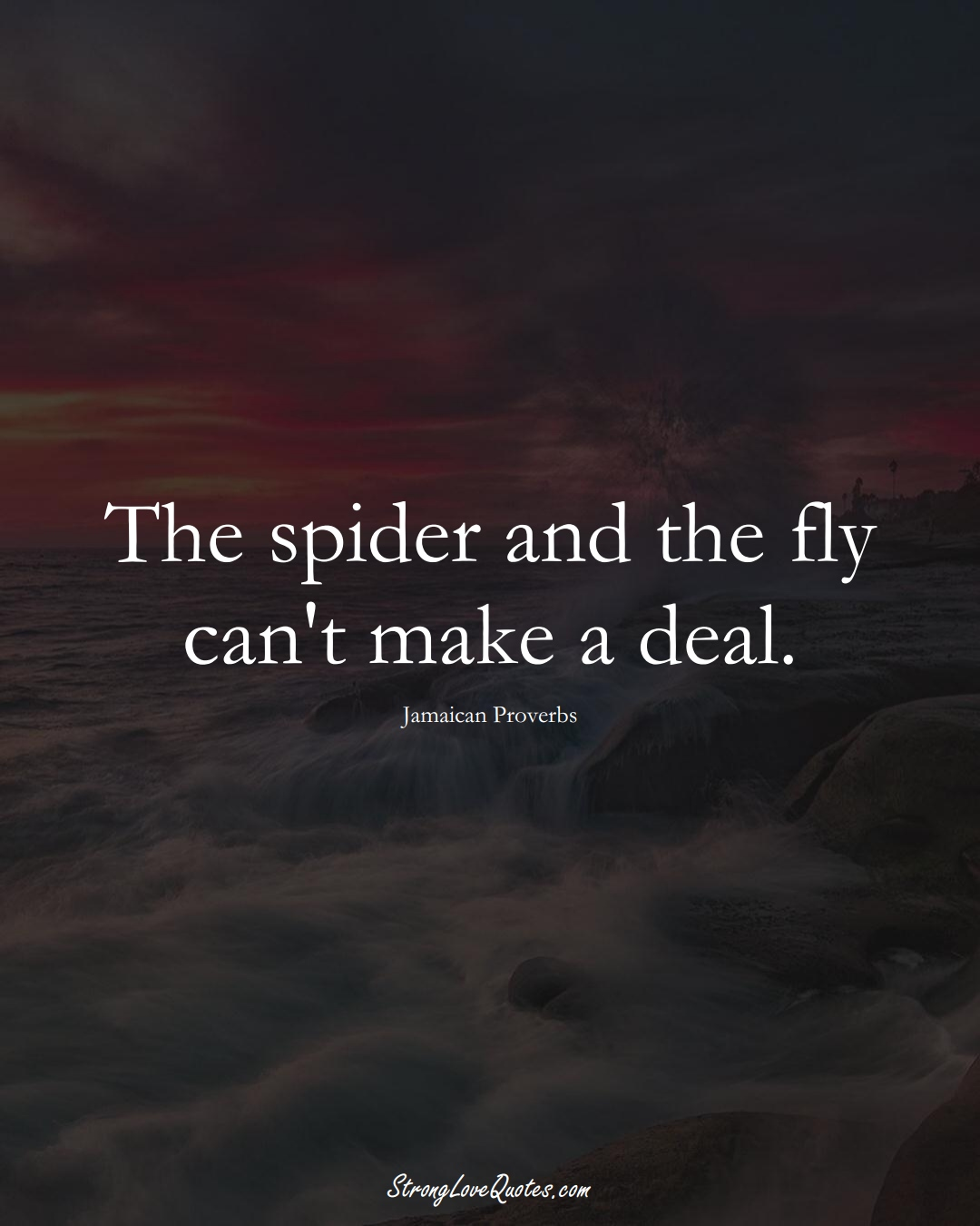The spider and the fly can't make a deal. (Jamaican Sayings);  #CaribbeanSayings