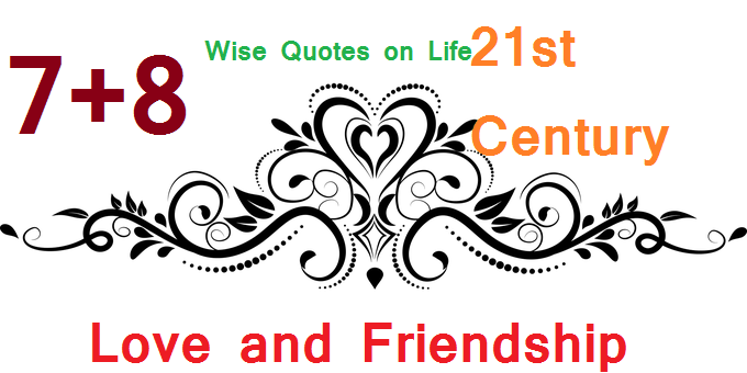 Wise Quotes on Life, Love and Friendship - 21st Century