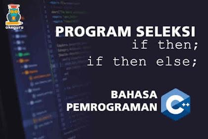 Membuat Program Seleksi If - C++