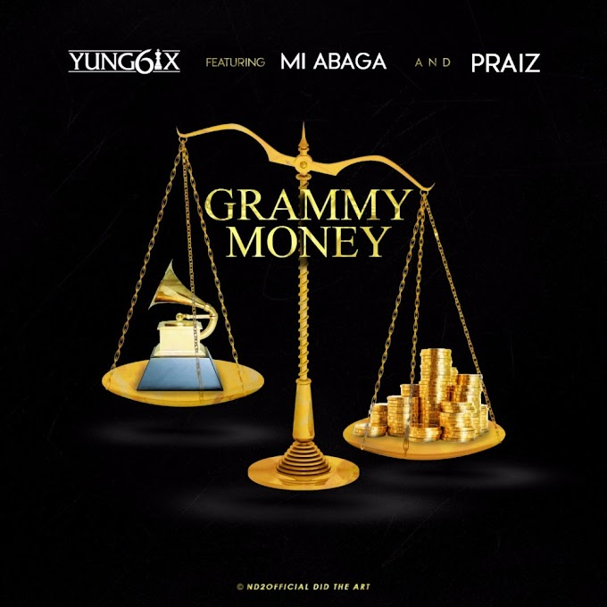 New Music:-Yung6ix ft  Praiz ft M.i Abaga-GRAMMY MONEY