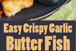 Easy Crispy Garlic Butter Fish