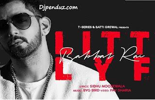 Litt Lyf Babbal Rai Sidhu Moose Wala New Punjabi Full Mp3 Mp4 HD