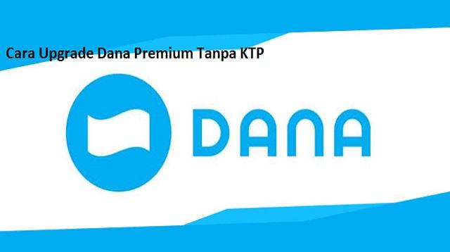 Cara Upgrade Dana Premium Tanpa KTP