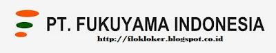 Lowongan kerja paling baru PT.Fukuyama Indonesia Smk/Sma sederajat