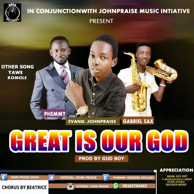 DOWNLOAD MP3: Johnpraise ft. Phemmy & Gabriel Sax- Great is Our God