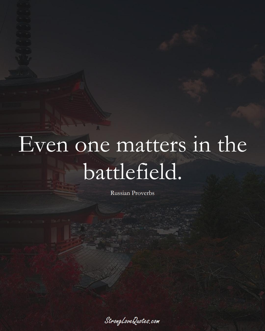 Even one matters in the battlefield. (Russian Sayings);  #AsianSayings