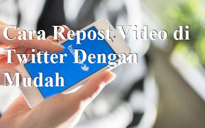 Cara Repost Video di Twitter Dengan Mudah