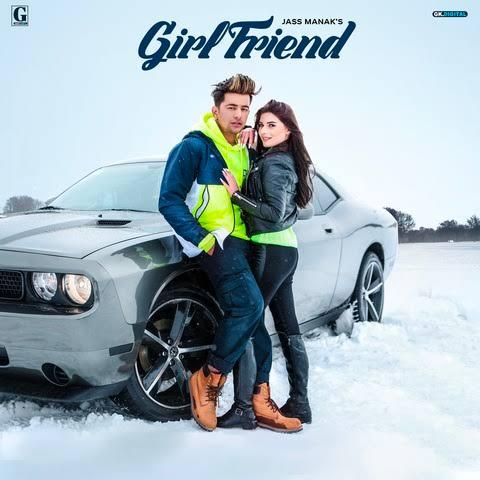 Girlfriend Punjabi Love Song Lyrics, Sung By Jass Manak.