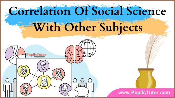 What Is Correlation Of Subjects - How Is Social Studies Related To Other Subjects? | Describe Relationship Between Social Sciences And Other Subjects