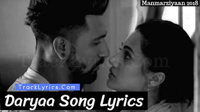 daryaa-song-lyrics-abhishek-bachchan-taapsee-pannu-manmarziyaan-2018