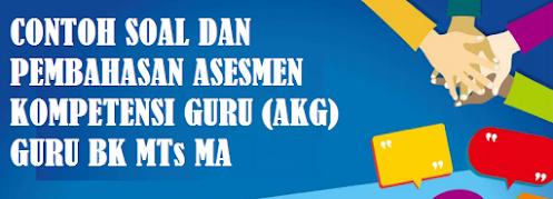 Download Soal dan Pembahasan Soal Asesmen Kompetensi Guru  SOAL DAN PEMBAHASAN ASESMEN KOMPETENSI GURU (AKG) GURU BK MTs MA