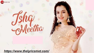 Ishq Meetha Song Lyrics | Palak Muchhal | Anupama Raag | Ajay Bawa | Zee Music Originals