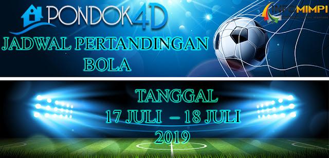 JADWAL PERTANDINGAN BOLA TANGGAL 17 JULI  – 18 JULI 2019