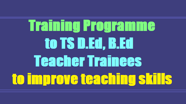 Training Programme to TS D.Ed, B.Ed Teacher Trainees to improve teaching skills