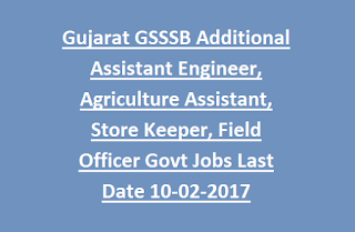 Gujarat GSSSB Additional Assistant Engineer, Agriculture Assistant, Store Keeper, Field Officer Govt Jobs Recruitment Last Date 10-02-2017