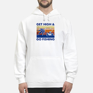 Weed Get High And Go Fishing Vintage Shirt 6