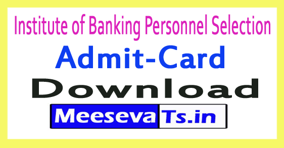 Institute of Banking Personnel Selection IBPS Admit Card Download 2017