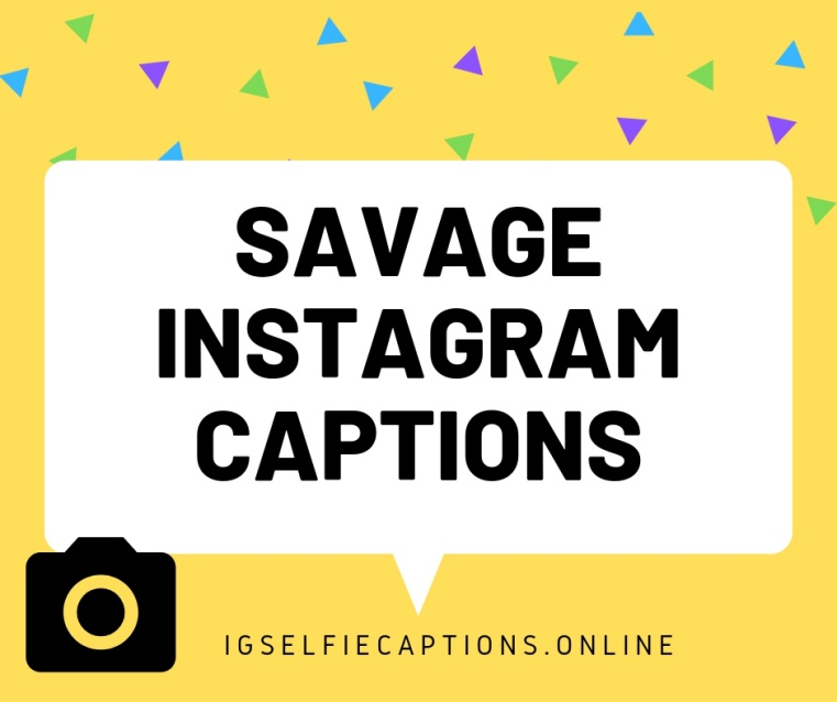 300 + [Best] Savage Instagram Captions For Guys,Girls,Ex
