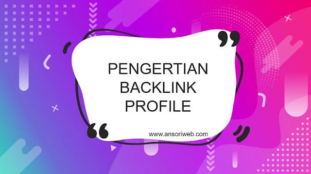Pengertian Backlink Profile : Manfaat dan Contohnya