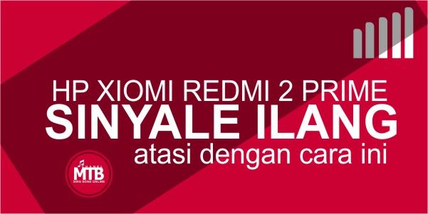 Sinyal Hilang Setelah Update MIUI di Redmi 2 Prime, ini Dia Cara Ampuh Mengatasinya!