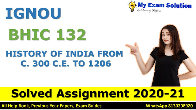 BHIC 132 HISTORY OF INDIA FROM C. 300 C.E. TO 1206 SOLVED ASSIGNMENT 2020-21, BHIC 132 Solved Assignment 2020-21