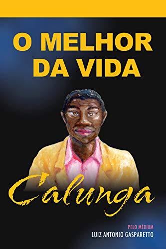 Calunga - o melhor da vida - Luiz Gasparetto