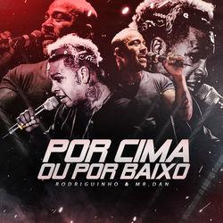 Por Cima Ou por Baixo - Rodriguinho e Mr.Dan Mp3