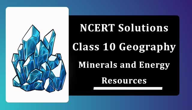 NCERT Solutions for Class 10 Geography Chapter 5 Minerals and Energy Resources