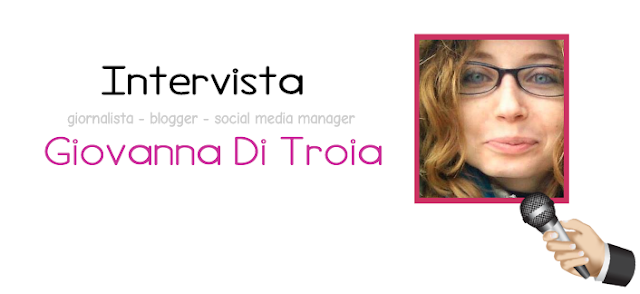 Giovanna Di Troia Intervista blogger giornalista social media manager web writing