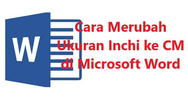 Cara Mengubah Satuan Inchi ke Centimeter (CM) di Microsoft Word 2007, 2010, 2013 dan 2016
