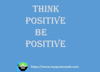 Think positive be positive | positive quotes