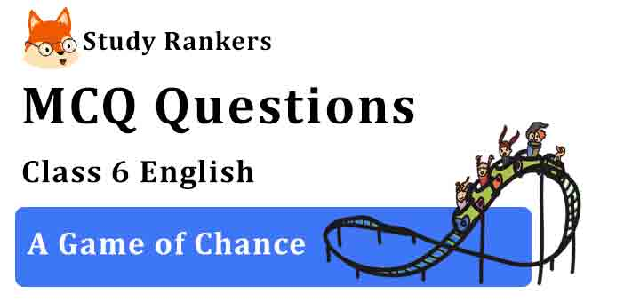 MCQ Questions for Class 6 English Chapter 8 A Game of Chance Honeysuckle