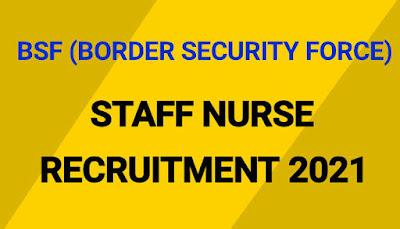 BSF Staff Nurse Recruitment 2021 under Government of India | Nursing Jobs Government