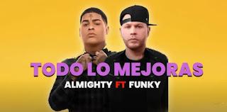 LETRA Todo Lo Mejoras Almighty ft Funky