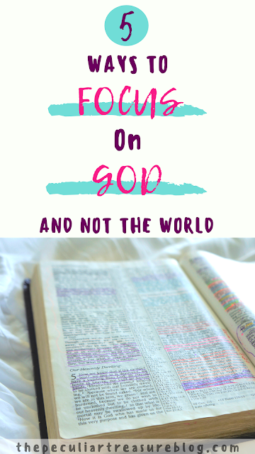 5 Ways to Focus on God (and not the world)