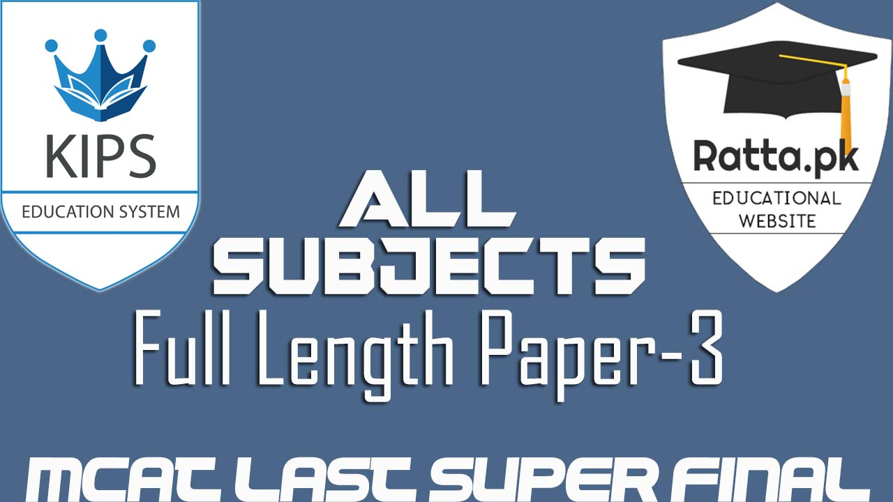 KIPS MCAT Full Length Papers-3 2016- MCAT Last Super Final