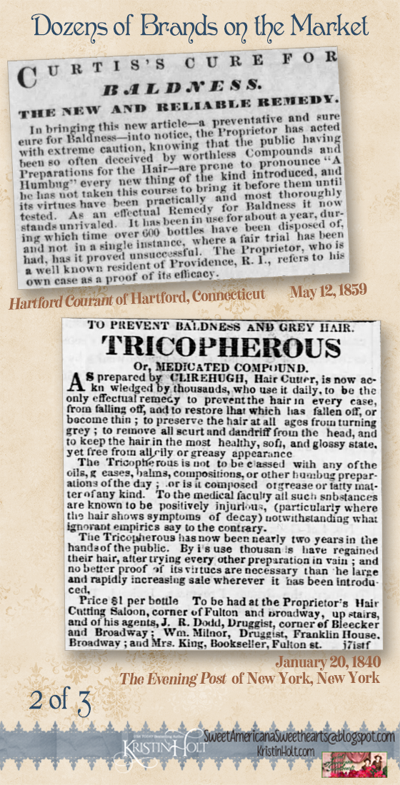 Kristin Holt | 1 of 3: Dozens of Brands of Hair Restorative products on the Victorian-American market. Curtis's Cure for Baldness (1859), Tricopherous by Clirehugh Hair Cutter (1840)