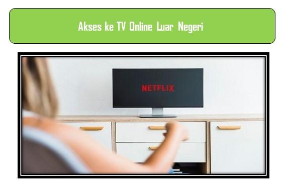 Akses ke TV Online Luar Negeri