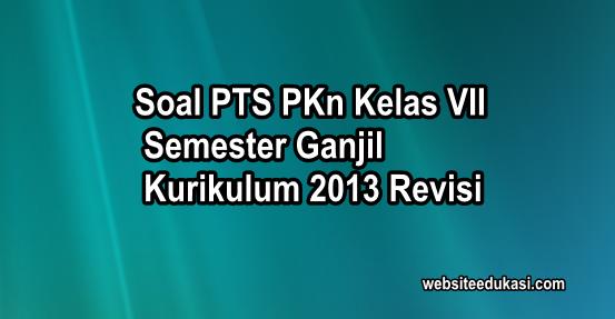 Soal PTS/UTS PKn Kelas 7 Semester 1 K13 Revisi
